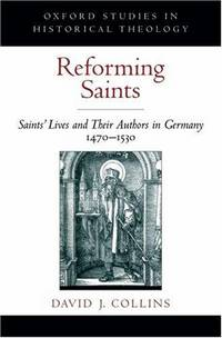 Reforming Saints: Saints' Lives and Their Authors in Germany, 1470-1530