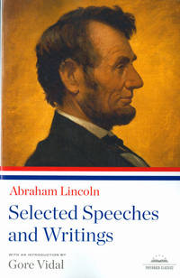 Abraham Lincoln: Selected Speeches and Writings  (Library of America).