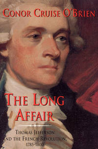 The Long Affair  Thomas Jefferson and the French Revolution, 1785-1800
