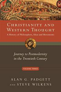 Christianity and Western Thought: Journey to Postmodernity in the Twentieth Cent