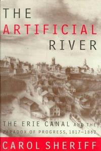 image of The Artificial River: The Erie Canal and the Paradox of Progress, 1817-1862