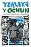 Yemaya y Ochun. Prologo y bibliografia de Rosario Hiriart. [Cover subtitle: Kariocha, Iyalorichas...