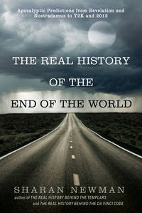 REAL HISTORY OF THE END OF THE WORLD: Apocalyptic Predictions From Revelation & Nostradamus To Y2K & 2012
