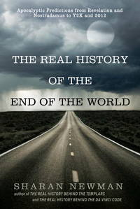 The Real History of the End of the World: Apocalyptic Predictions from Revelation and Nostradamus...