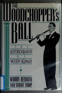 THE WOODCHOPPER'S BALL: The Autobiography of Woody Herman