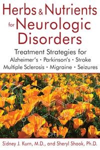 Herbs and Nutrients for Neurologic Disorders: Treatment Strategies for Alzheimer's,...