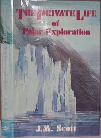 THE PRIVATE LIFE OF POLAR EXPLORATION