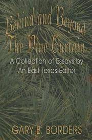 BEHIND AND BEYOND THE PINE CURTAIN - A Collection of Essays by An East Texas Editor