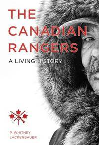 The Canadian Rangers: A Living History