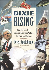 DIXIE RISING; HOW THE SOUTH IS SHAPING AMERICAN VALUES, POLITICS