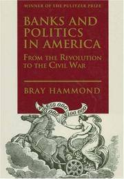 Banks and Politics in America: From the Revolution to the Civil War.