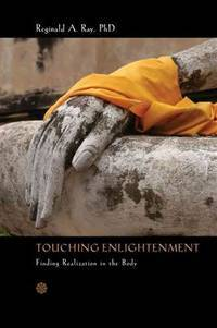 Touching Enlightenment: Finding Realization in the Body by  Reginald A Ray PhD - Paperback - 2014-08-01 - from ByrdHouse Books (SKU: B5190424002)