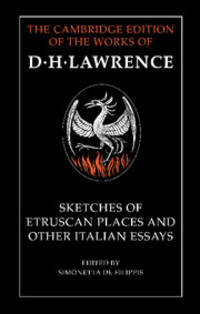Sketches of Etruscan Places and Other Italian Essays (The Cambridge Edition of the Works of D. H. Lawrence) .