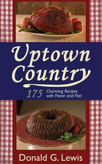 Uptown Country  175 Charming Recipes with Flavor and Flair