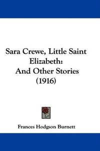 image of Sara Crewe, Little Saint Elizabeth: And Other Stories (1916)