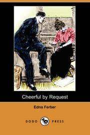 Cheerful by Request (Dodo Press) by Edna Ferber - Paperback - 2007-05-18 - from Ergodebooks and Biblio.com