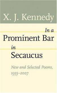 In a Prominent Bar in Secaucus: New and Selected Poems, 1955--2007 (Johns Hopkins: Poetry and...