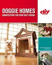 DOGGIE HOMES : Barkitecture for Your Best Friend (DIY Network Series)
