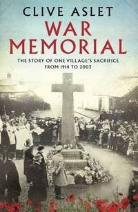 WAR MEMORIAL: THE STORY OF ONE VILLAGE'S SACRIFICE FROM 1914 TO 2003.** [Author SIGNED copy.**]