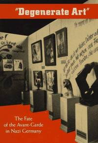 image of Degenerate Art:  The Fate of the Avant-Garde in Nazi Germany