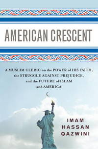 American Crescent: A Muslim Cleric on the Power of His Faith, the Struggle Against Prejudice, and...