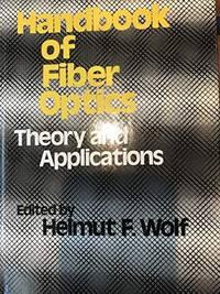 Handbook of Fiber Optics: Theory and Applications