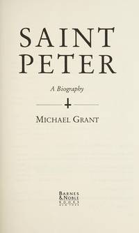 SAINT PETER: A BIOGRAPHY by  Michael Grant - Hardcover - from HawkingBooks and Biblio.com