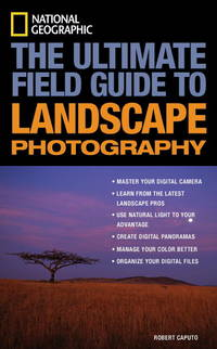 National Geographic: The Ultimate Field Guide to Landscape Photography (National Geographic...