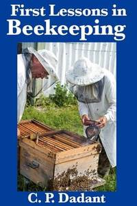 First Lessons in Beekeeping: Complete and Unabridged