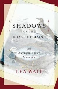 Shadows on the Coast of Maine.  An Antique Print Mystery