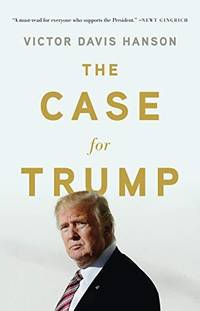 The Case for Trump by Victor Davis Hanson - Hardcover - 2019 - from Wilmington Books (SKU: ABE-1552582866464)
