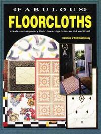 FABULOUS FLOORCLOTHS Create Contemporary Floor Coverings from an Old World  Art