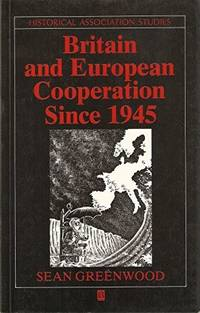 Britain and European Cooperation since 1945 (Historical Association Studies) by  Sean Greenwood - Paperback - First Paperback Edition - 1992 - from Kadriin Blackwell and Biblio.com