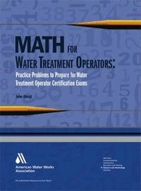 Math for Water Treatment Operators: Practice Problems to Prepare for Water Treatment Operator Certification Exams by  John Giorgi - Paperback - from Cloud 9 Books and Biblio.com