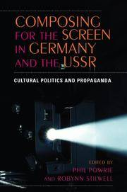 Composing for the Screen in Germany and the USSR by Robynn J Stilwell - 2008