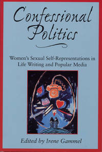 Confessional Politics:  Women's Sexual Self-Representations in Life  Writing and Popular Media