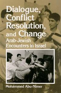 Dialogue, Conflict Resolution, and Change: Arab-Jewish Encounters in Israel by  Mohammed Abu-Nimer - Paperback - 1999 - from Kadriin Blackwell and Biblio.com
