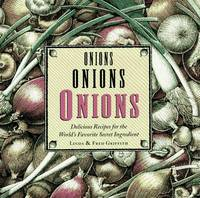 Onions, Onions, Onions: Delicious Recipes for the World's Favorite Secret Ingredient