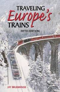 Traveling Europe's Trains. 5th edition