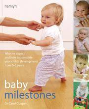 Baby Milestones: What to Expect and How to Stimulate Your Childs Development from 0-3 Years