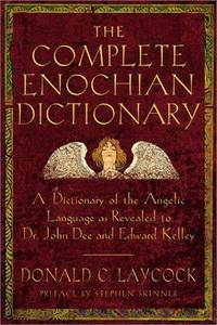 COMPLETE ENOCHIAN DICTIONARY: The Angelic Language As Revealed To John Dee & Edward Kelley
