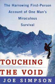 Touching the Void: The Harrowing First Person Account Of One Man's Miraculous Survival