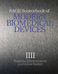 SAGE Sourcebook of Modern Biomedical Devices: Business Environments in a Global Market (Sage...