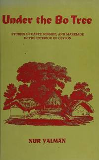 Under the Bo Tree: Studies in Caste, Kinship and Marriage in the Interior of Ceylon