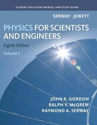Student Solutions Manual, Volume 1 For SerwayJewett's Physics For Scientists and Engineers, 8th