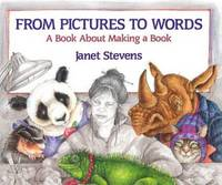 FROM PICTURES TO WORDS A Book about Making a Book by  Janet Stevens - Hardcover - 1995 - from Neil Shillington: Bookdealer & Booksearch and Biblio.co.uk