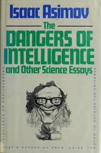 Dangers of Intelligence and Other Science Essays by  Isaac Asimov - Hardcover - from BookSupply and Biblio.com