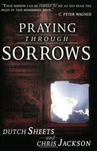 Praying Through Sorrows [Paperback] Jackson, Chris and Sheets, Dutch