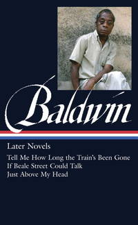 image of James Baldwin: Later Novels (LOA #272): Tell Me How Long the Train's Been Gone / If Beale Street Could Talk / Just Above My Head (Library of America James Baldwin Edition)