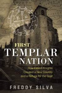 FIRST TEMPLAR NATION: How Eleven Knights Created A New Country & A Refuge For The Grail